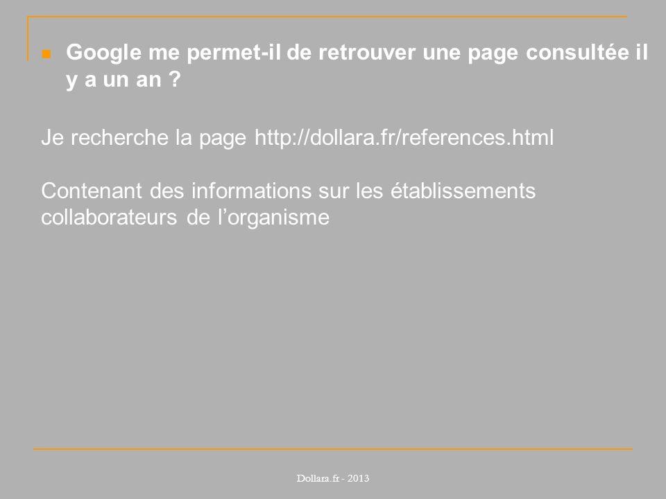 Google me permet-il de retrouver une page consultée il y a un an ? Je recherche la page http://dollara.fr/references.html Contenant des informations s