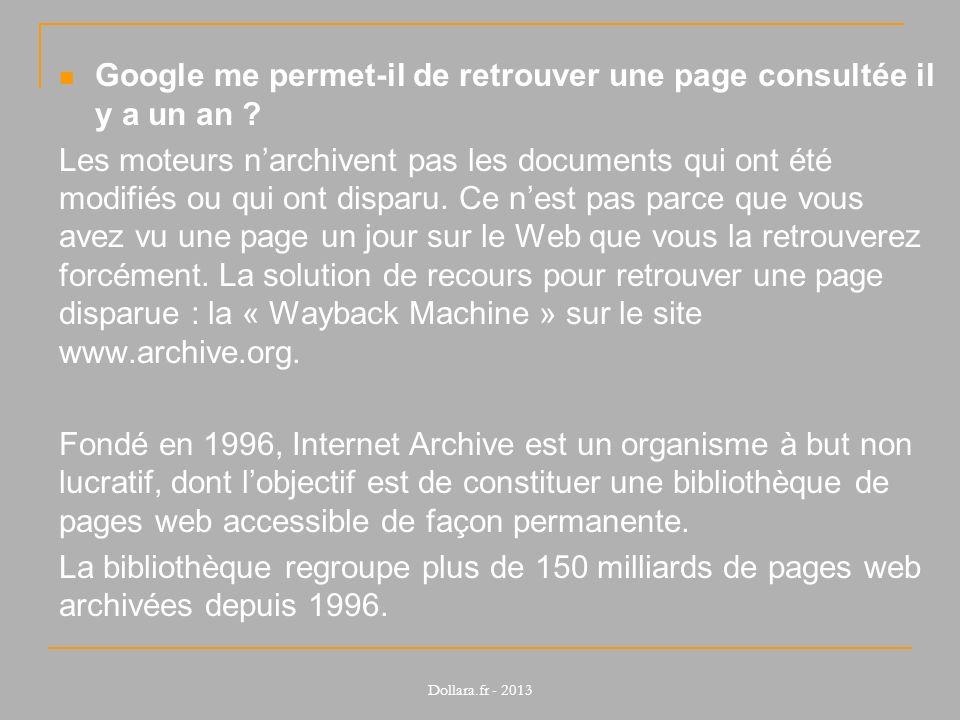 Google me permet-il de retrouver une page consultée il y a un an ? Les moteurs narchivent pas les documents qui ont été modifiés ou qui ont disparu. C