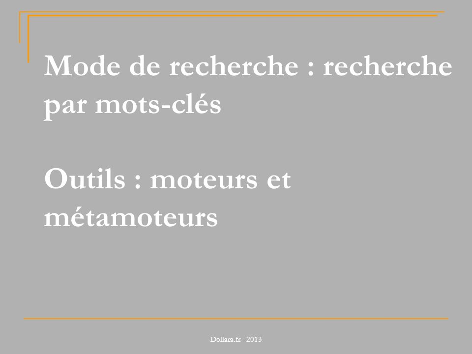 Mode de recherche : recherche par mots-clés Outils : moteurs et métamoteurs Dollara.fr - 2013