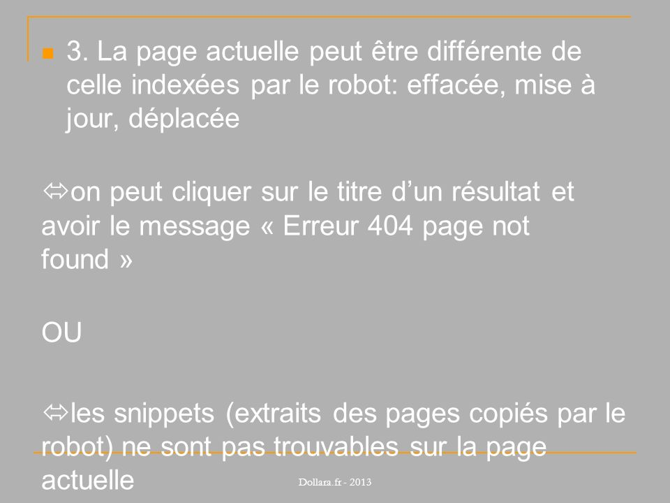 3. La page actuelle peut être différente de celle indexées par le robot: effacée, mise à jour, déplacée on peut cliquer sur le titre dun résultat et a