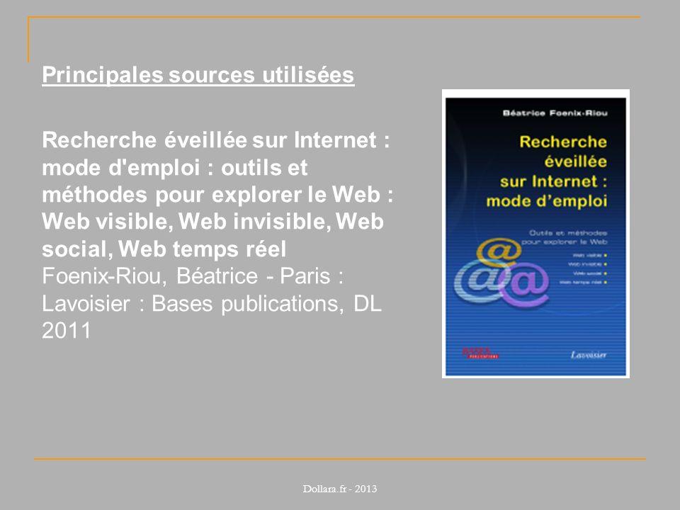 Principales sources utilisées Net recherche 2010 : le guide pratique pour mieux trouver l information utile et surveiller le web Véronique Mesguich et Armelle Thomas.