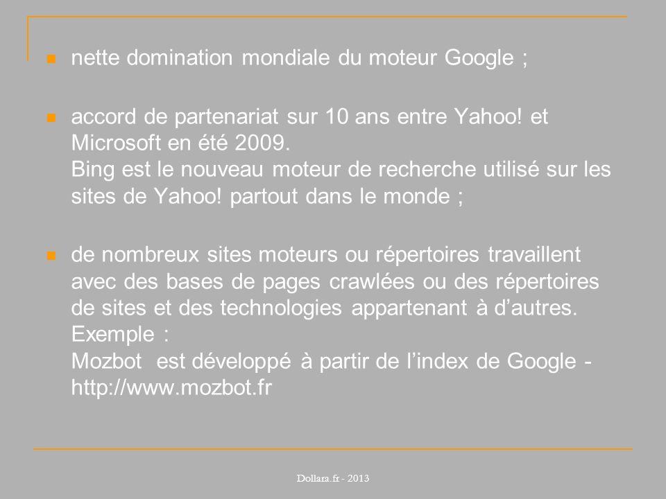 nette domination mondiale du moteur Google ; accord de partenariat sur 10 ans entre Yahoo! et Microsoft en été 2009. Bing est le nouveau moteur de rec