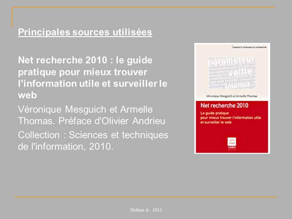 Principales sources utilisées Net recherche 2010 : le guide pratique pour mieux trouver l'information utile et surveiller le web Véronique Mesguich et