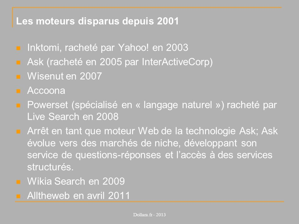 Les moteurs disparus depuis 2001 Inktomi, racheté par Yahoo! en 2003 Ask (racheté en 2005 par InterActiveCorp) Wisenut en 2007 Accoona Powerset (spéci