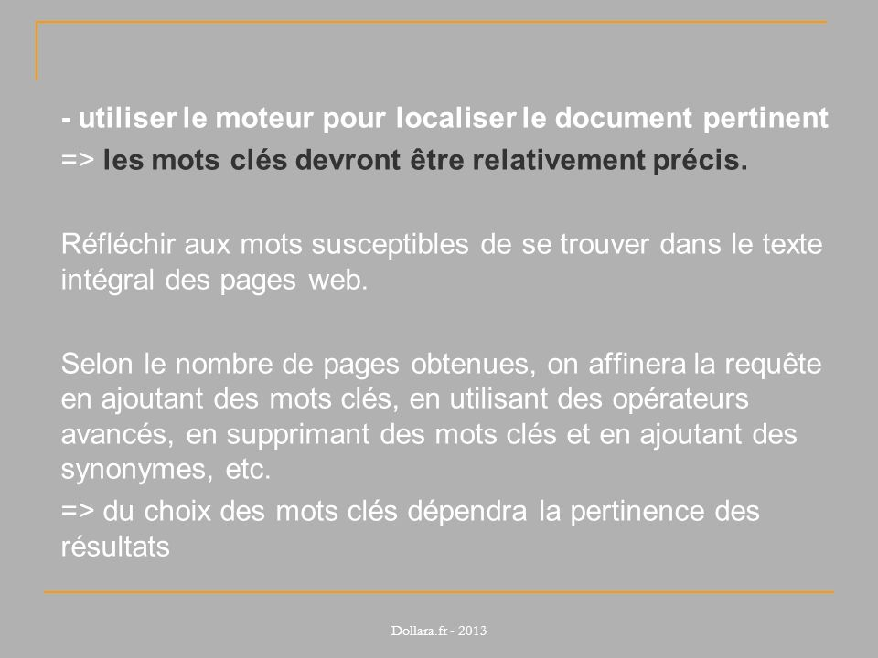 - utiliser le moteur pour localiser le document pertinent => les mots clés devront être relativement précis.