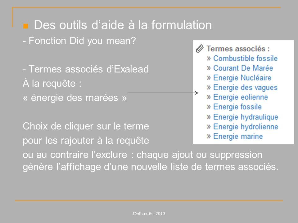 Des outils daide à la formulation - Fonction Did you mean? - Termes associés dExalead À la requête : « énergie des marées » Choix de cliquer sur le te