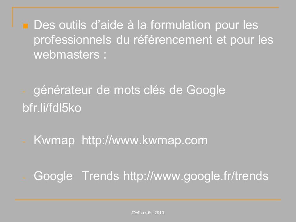 Des outils daide à la formulation pour les professionnels du référencement et pour les webmasters : - générateur de mots clés de Google bfr.li/fdl5ko