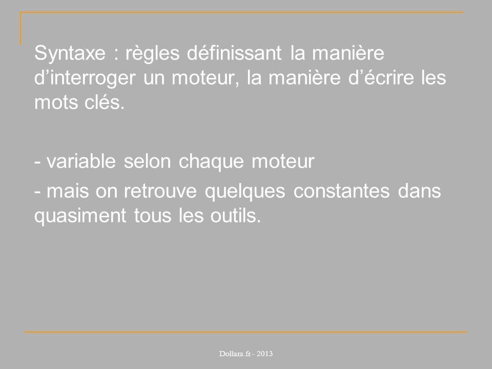 Syntaxe : règles définissant la manière dinterroger un moteur, la manière décrire les mots clés. - variable selon chaque moteur - mais on retrouve que