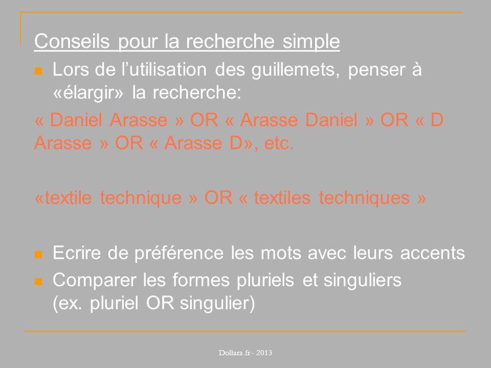 Conseils pour la recherche simple Lors de lutilisation des guillemets, penser à «élargir» la recherche: « Daniel Arasse » OR « Arasse Daniel » OR « D Arasse » OR « Arasse D», etc.