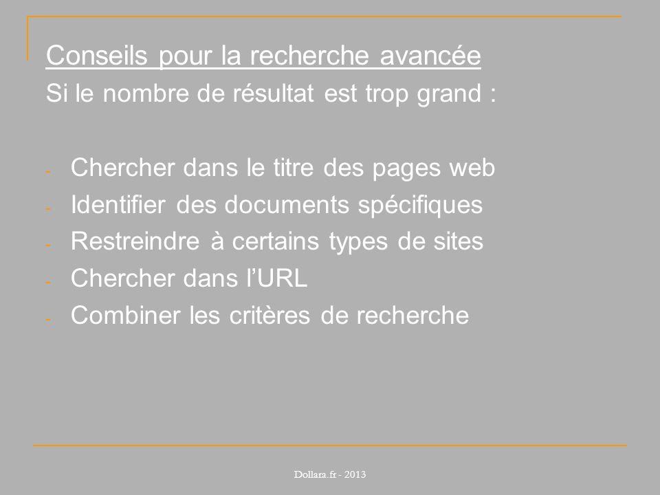 Conseils pour la recherche avancée Si le nombre de résultat est trop grand : - Chercher dans le titre des pages web - Identifier des documents spécifi