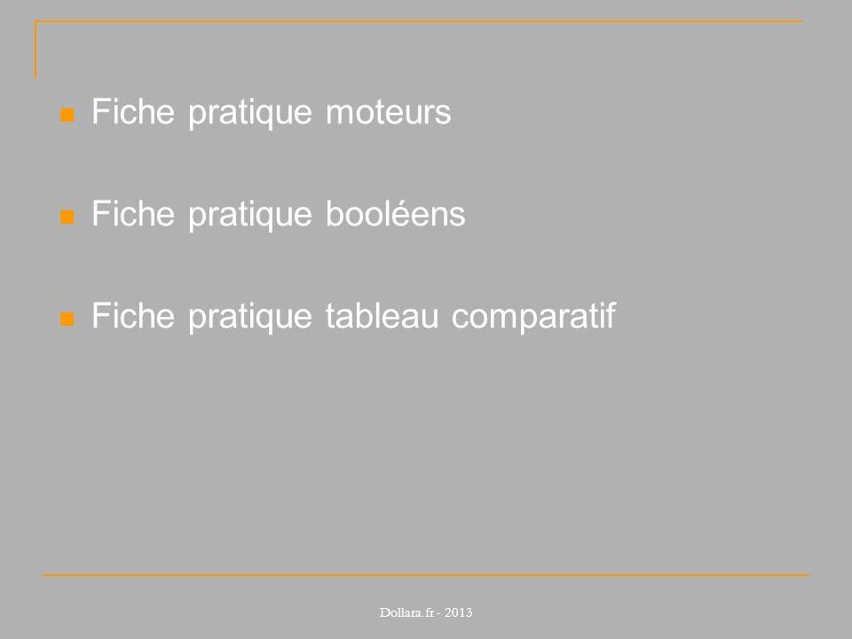 Fiche pratique moteurs Fiche pratique booléens Fiche pratique tableau comparatif Dollara.fr - 2013