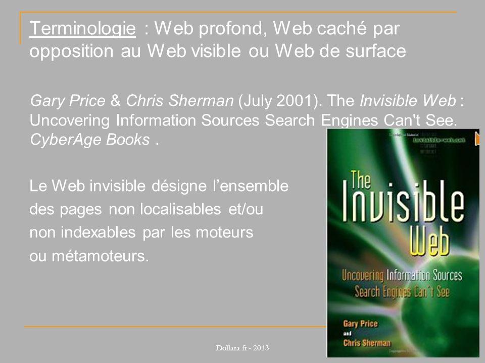 Terminologie : Web profond, Web caché par opposition au Web visible ou Web de surface Gary Price & Chris Sherman (July 2001). The Invisible Web : Unco