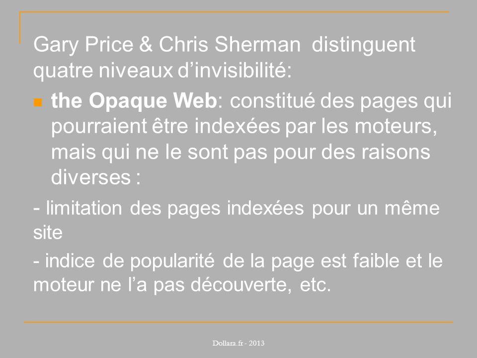 Gary Price & Chris Sherman distinguent quatre niveaux dinvisibilité: the Opaque Web: constitué des pages qui pourraient être indexées par les moteurs, mais qui ne le sont pas pour des raisons diverses : - limitation des pages indexées pour un même site - indice de popularité de la page est faible et le moteur ne la pas découverte, etc.