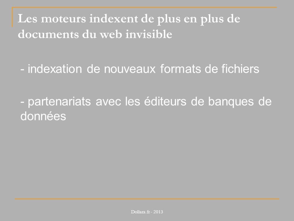Les moteurs indexent de plus en plus de documents du web invisible - indexation de nouveaux formats de fichiers - partenariats avec les éditeurs de banques de données Dollara.fr - 2013