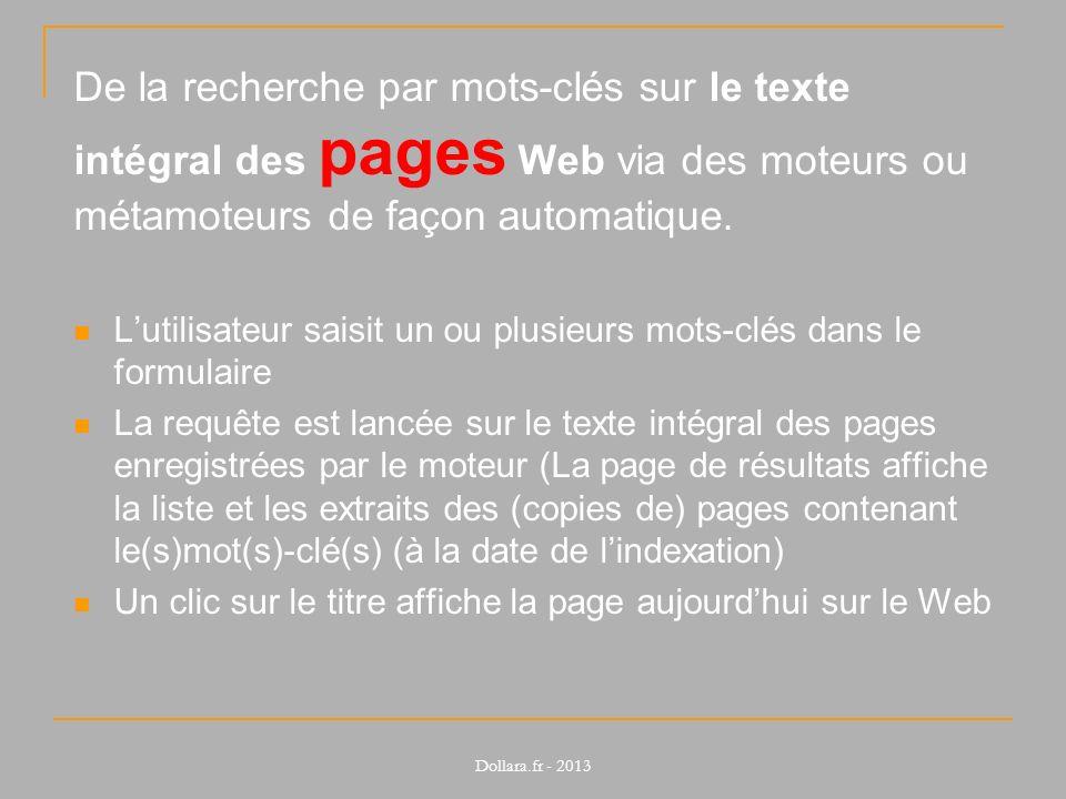De la recherche par mots-clés sur le texte intégral des pages Web via des moteurs ou métamoteurs de façon automatique. Lutilisateur saisit un ou plusi