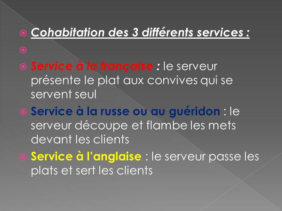 Cohabitation des 3 différents services : Service à la française : le serveur présente le plat aux convives qui se servent seul Service à la russe ou a