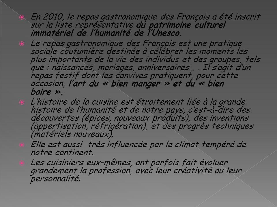 En 2010, le repas gastronomique des Français a été inscrit sur la liste représentative du patrimoine culturel immatériel de lhumanité de lUnesco. Le r