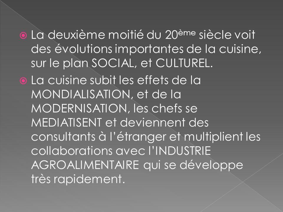 La deuxième moitié du 20 ème siècle voit des évolutions importantes de la cuisine, sur le plan SOCIAL, et CULTUREL. La cuisine subit les effets de la