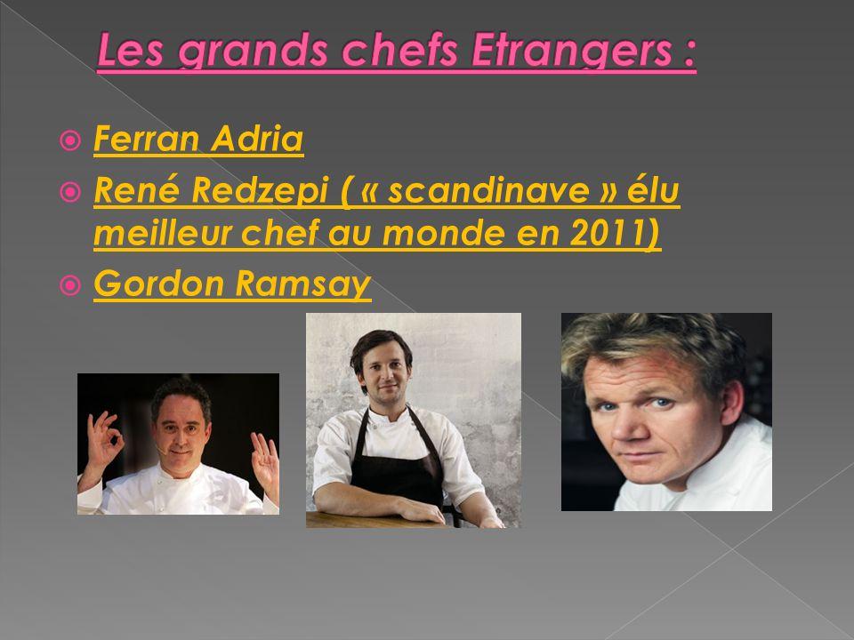 Ferran Adria René Redzepi ( « scandinave » élu meilleur chef au monde en 2011) Gordon Ramsay