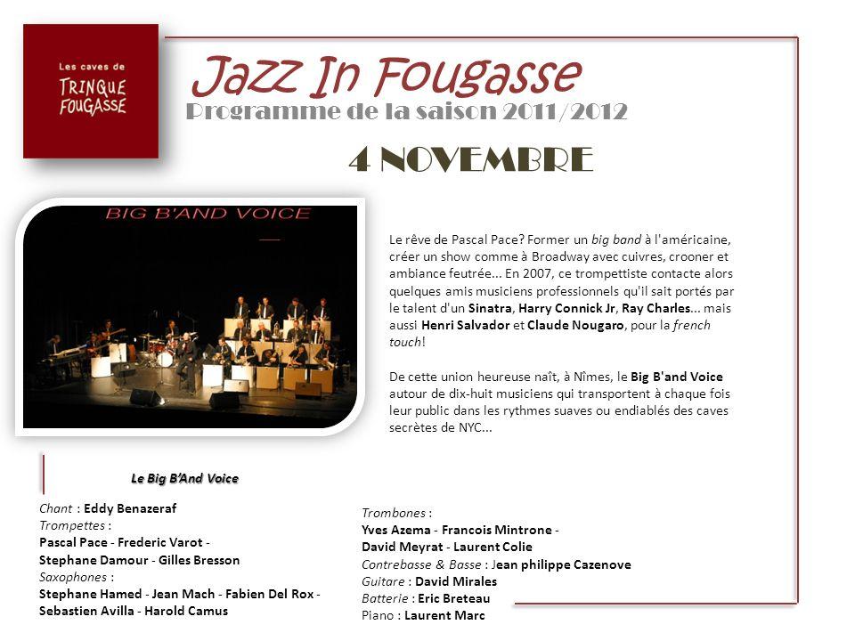 Jazz In Fougasse Programme de la saison 2011/2012 4 NOVEMBRE Le Big BAnd Voice Le rêve de Pascal Pace? Former un big band à l'américaine, créer un sho