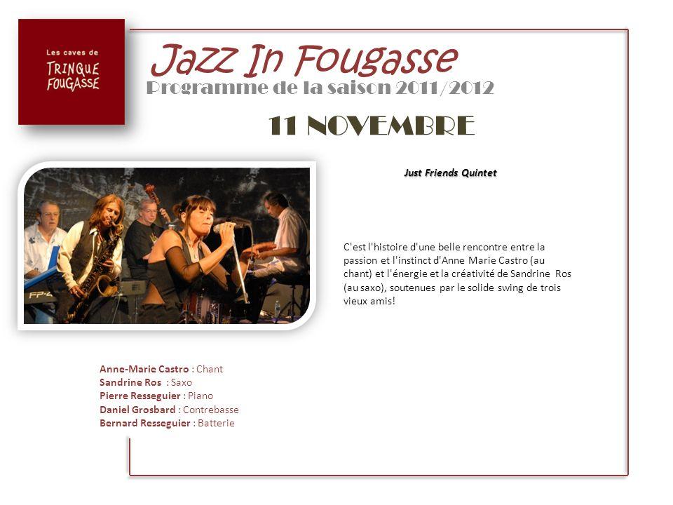 Jazz In Fougasse Programme de la saison 2011/2012 11 NOVEMBRE Just Friends Quintet C'est l'histoire d'une belle rencontre entre la passion et l'instin