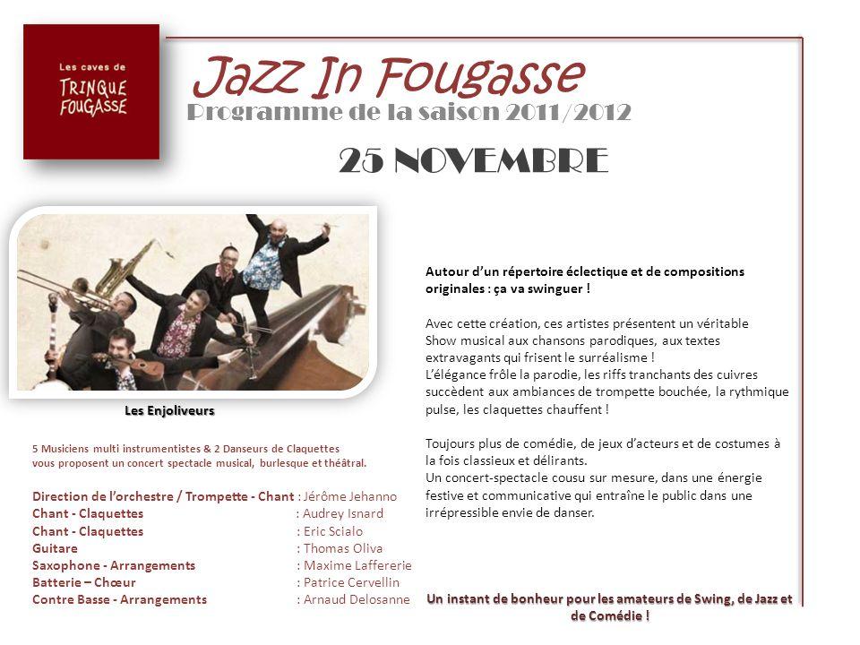 Jazz In Fougasse Programme de la saison 2011/2012 25 NOVEMBRE Autour dun répertoire éclectique et de compositions originales : ça va swinguer ! Avec c