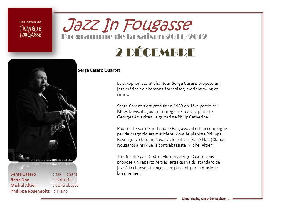 Jazz In Fougasse Programme de la saison 2011/2012 2 DÉCEMBRE Serge Casero Quartet Le saxophoniste et chanteur Serge Casero propose un jazz mâtiné de c