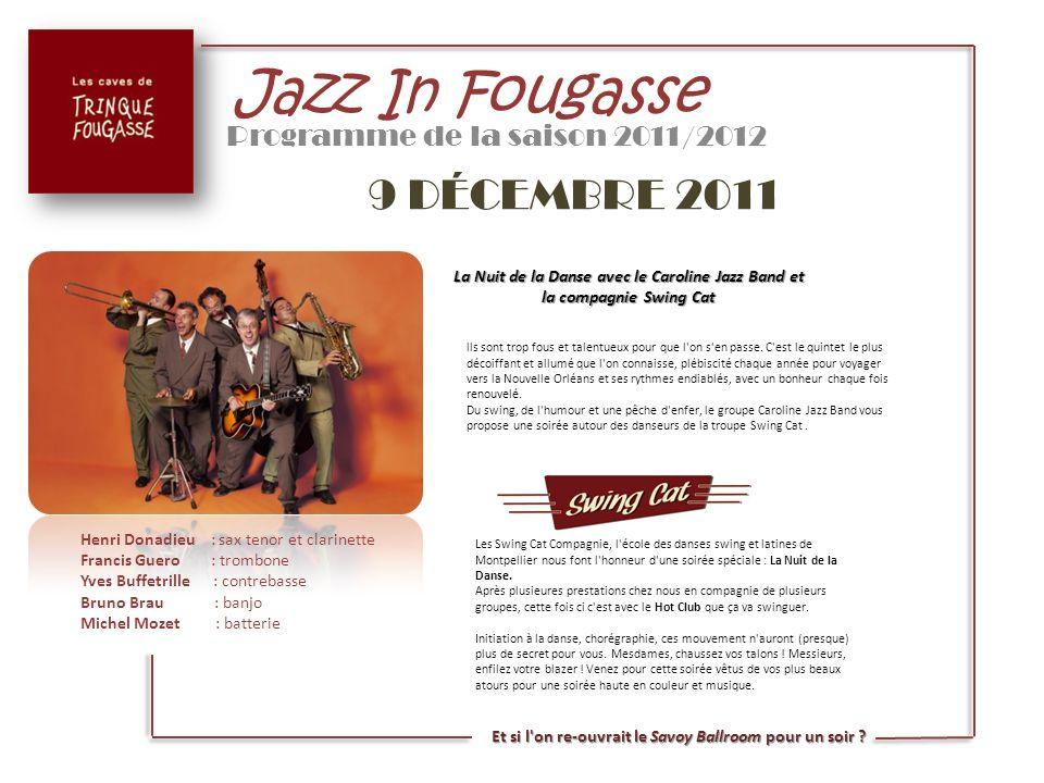 Jazz In Fougasse Programme de la saison 2011/2012 9 DÉCEMBRE 2011 lls sont trop fous et talentueux pour que l'on s'en passe. C'est le quintet le plus