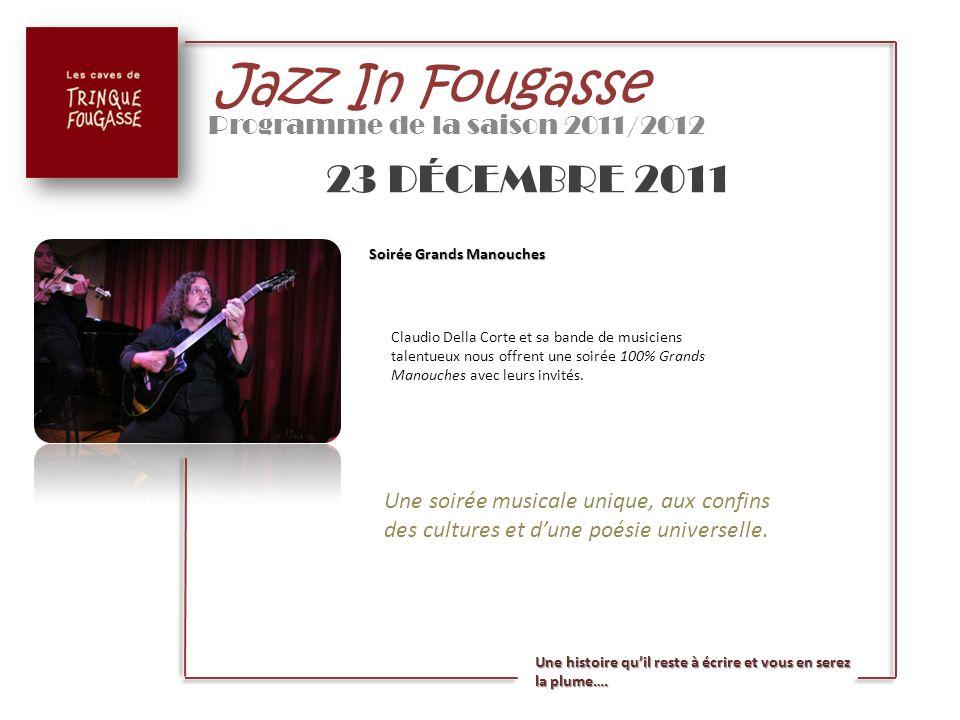 Jazz In Fougasse Programme de la saison 2011/2012 23 DÉCEMBRE 2011 Soirée Grands Manouches Claudio Della Corte et sa bande de musiciens talentueux nou