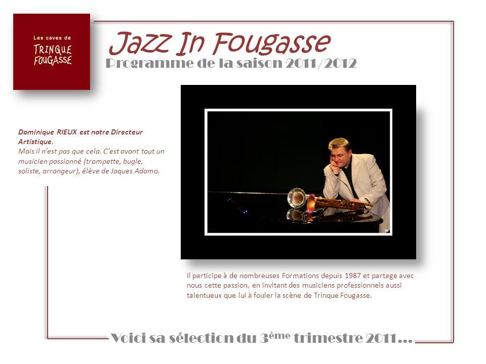 Jazz In Fougasse Programme de la saison 2011/2012 Il participe à de nombreuses Formations depuis 1987 et partage avec nous cette passion, en invitant