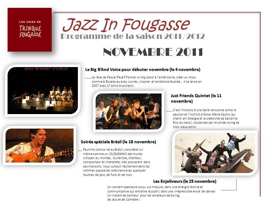 Jazz In Fougasse Programme de la saison 2011/2012 NOVEMBRE 2011 Le Big BAnd Voice pour débuter novembre (le 4 novembre) Le rêve de Pascal Pace? Former