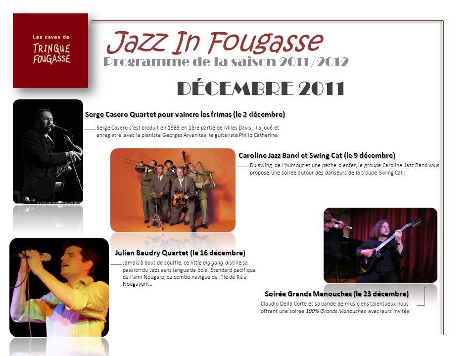 Jazz In Fougasse Programme de la saison 2011/2012 DÉCEMBRE 2011 Serge Casero Quartet pour vaincre les frimas (le 2 décembre) Serge Casero s'est produi