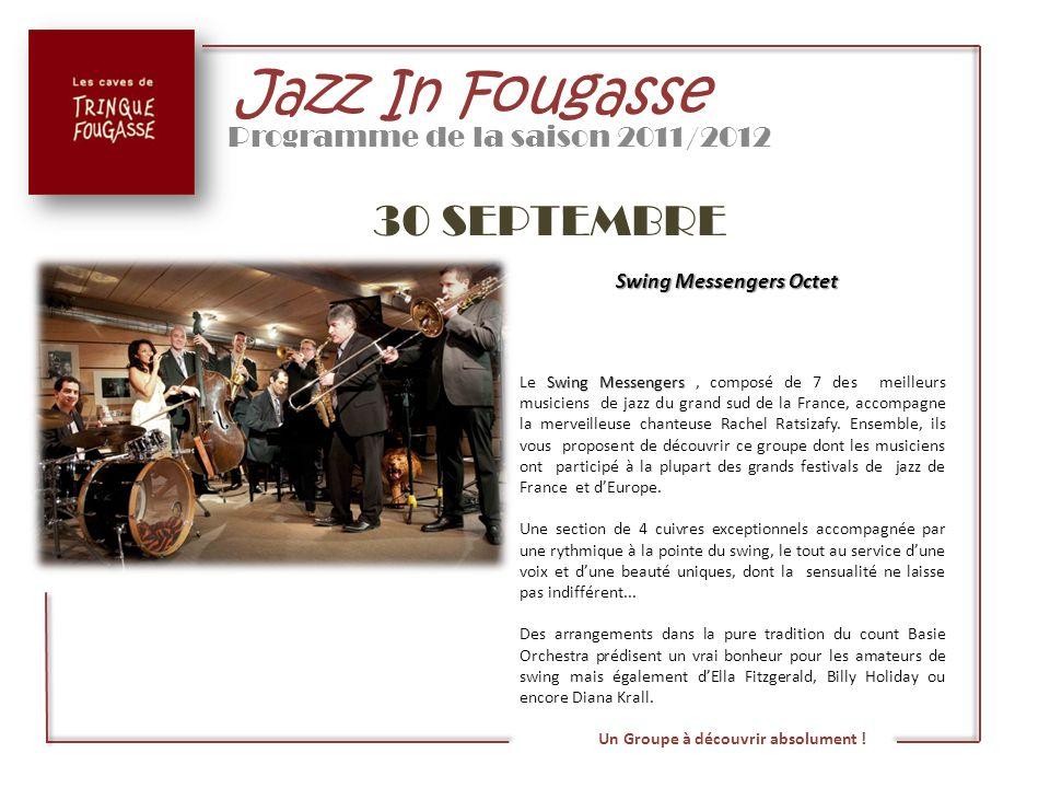Jazz In Fougasse Programme de la saison 2011/2012 30 SEPTEMBRE Swing Messengers Octet Swing Messengers Le Swing Messengers, composé de 7 des meilleurs