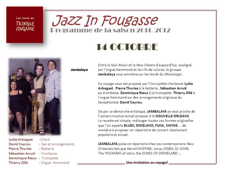 Jazz In Fougasse Programme de la saison 2011/2012 14 OCTOBRE Jambalaya Entre la Soul Music et la New Oleans d'aujourd'hui, souligné par l'orgue Hammon