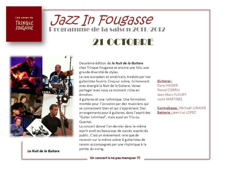 Jazz In Fougasse Programme de la saison 2011/2012 21 OCTOBRE La Nuit de la Guitare Deuxième édition de la Nuit de la Guitare chez Trinque Fougasse et