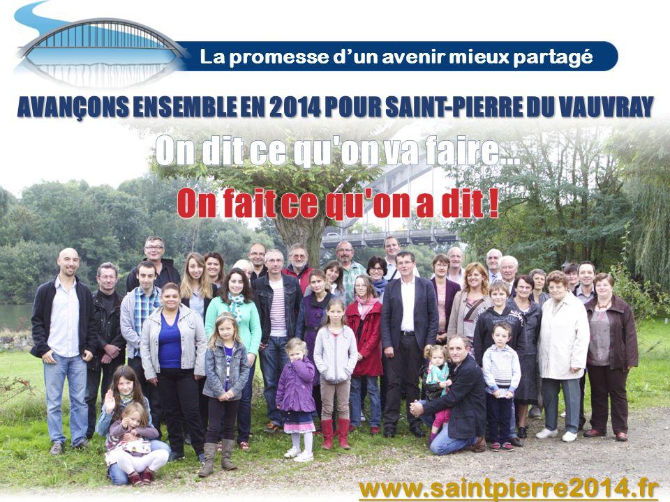 AVANÇONS ENSEMBLE EN 2014 POUR SAINT-PIERRE DU VAUVRAY La promesse dun avenir mieux partagé www.saintpierre2014.fr