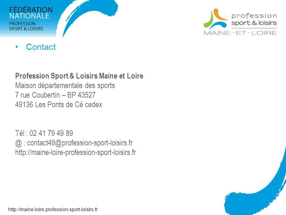 Contact Profession Sport & Loisirs Maine et Loire Maison départementale des sports 7 rue Coubertin – BP 43527 49136 Les Ponts de Cé cedex Tél : 02 41