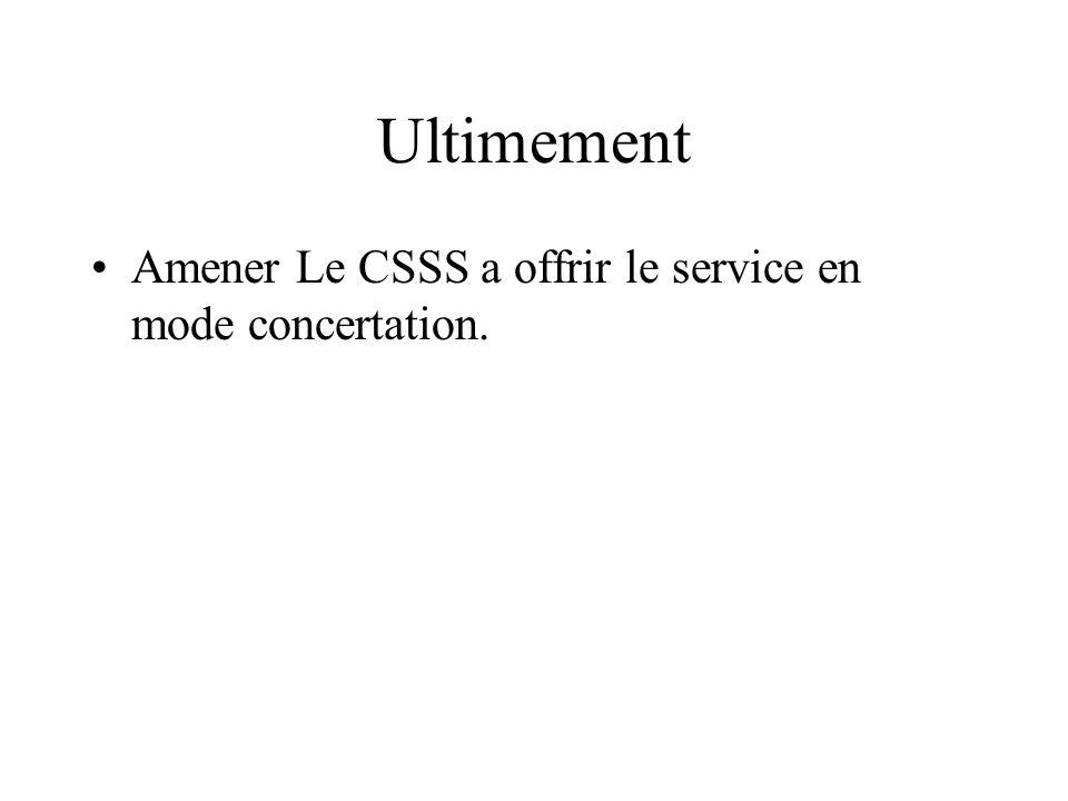 Ultimement Amener Le CSSS a offrir le service en mode concertation.