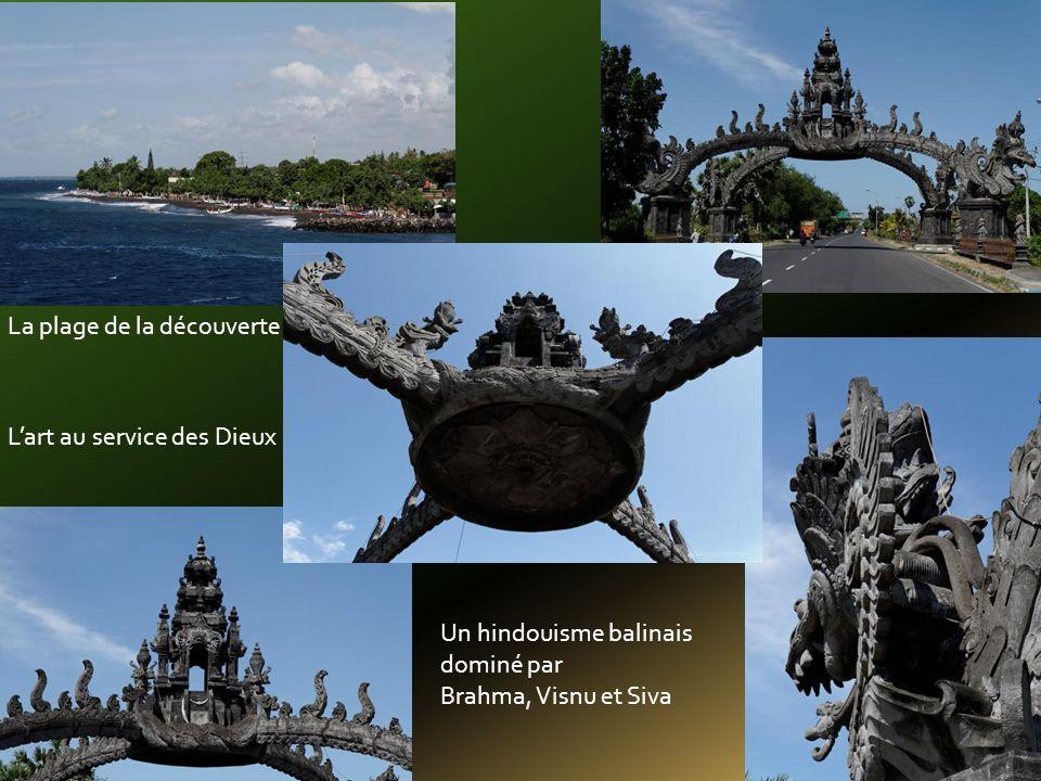 La plage de la découverte Lart au service des Dieux Un hindouisme balinais dominé par Brahma, Visnu et Siva