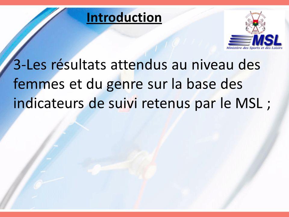 Introduction 3-Les résultats attendus au niveau des femmes et du genre sur la base des indicateurs de suivi retenus par le MSL ;