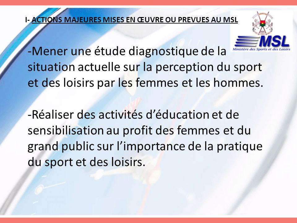 I- ACTIONS MAJEURES MISES EN ŒUVRE OU PREVUES AU MSL - Accroître et diversifier limplantation des infrastructures de sports et de loisirs répondant aux attentes des femmes et des hommes.
