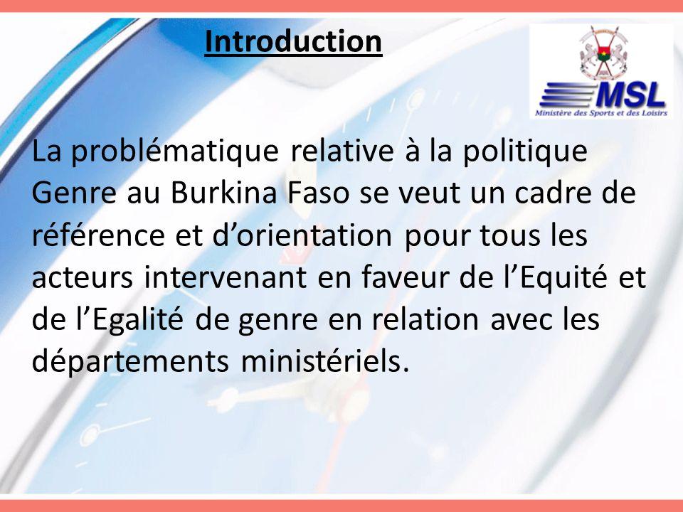 Introduction La problématique relative à la politique Genre au Burkina Faso se veut un cadre de référence et dorientation pour tous les acteurs interv