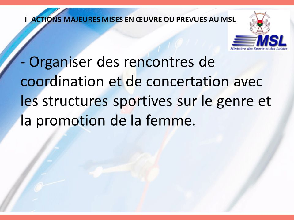 I- ACTIONS MAJEURES MISES EN ŒUVRE OU PREVUES AU MSL - Organiser des rencontres de coordination et de concertation avec les structures sportives sur l