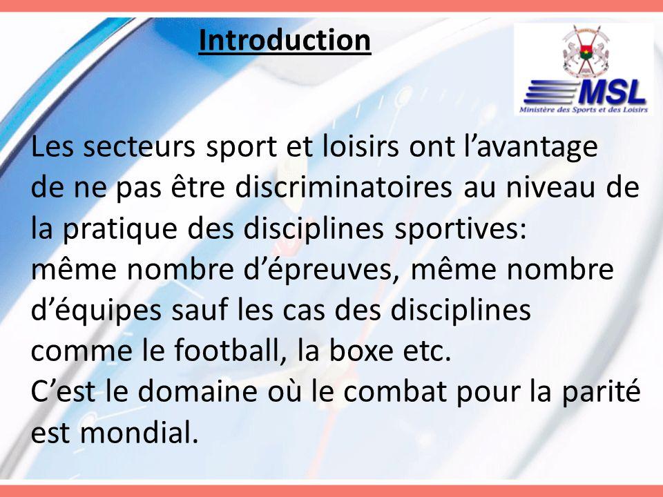 Introduction Les secteurs sport et loisirs ont lavantage de ne pas être discriminatoires au niveau de la pratique des disciplines sportives: même nomb