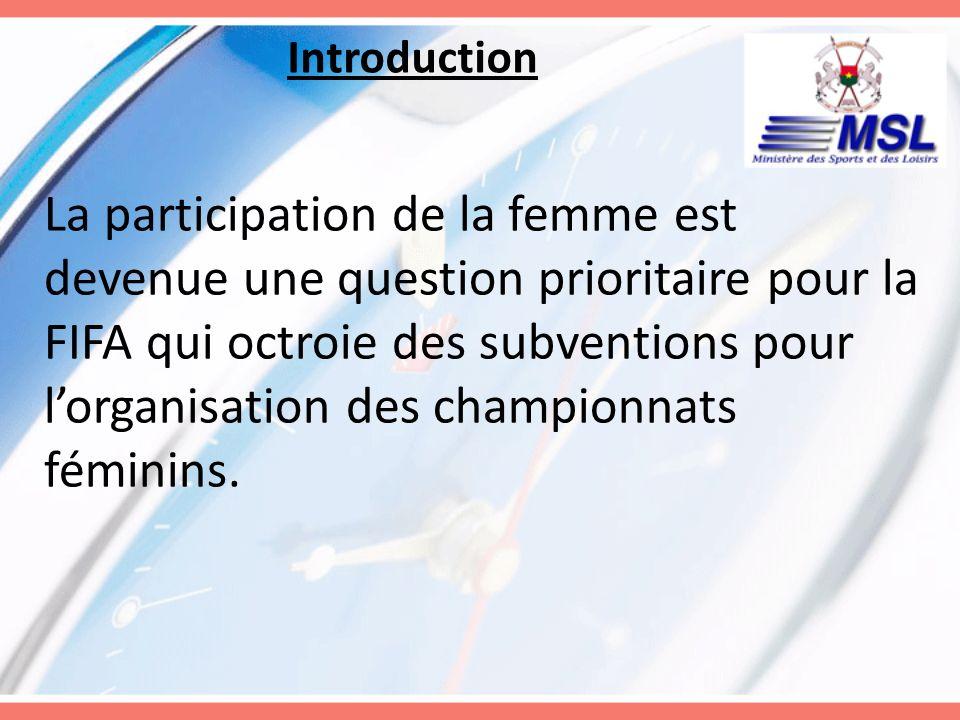 Introduction La participation de la femme est devenue une question prioritaire pour la FIFA qui octroie des subventions pour lorganisation des champio