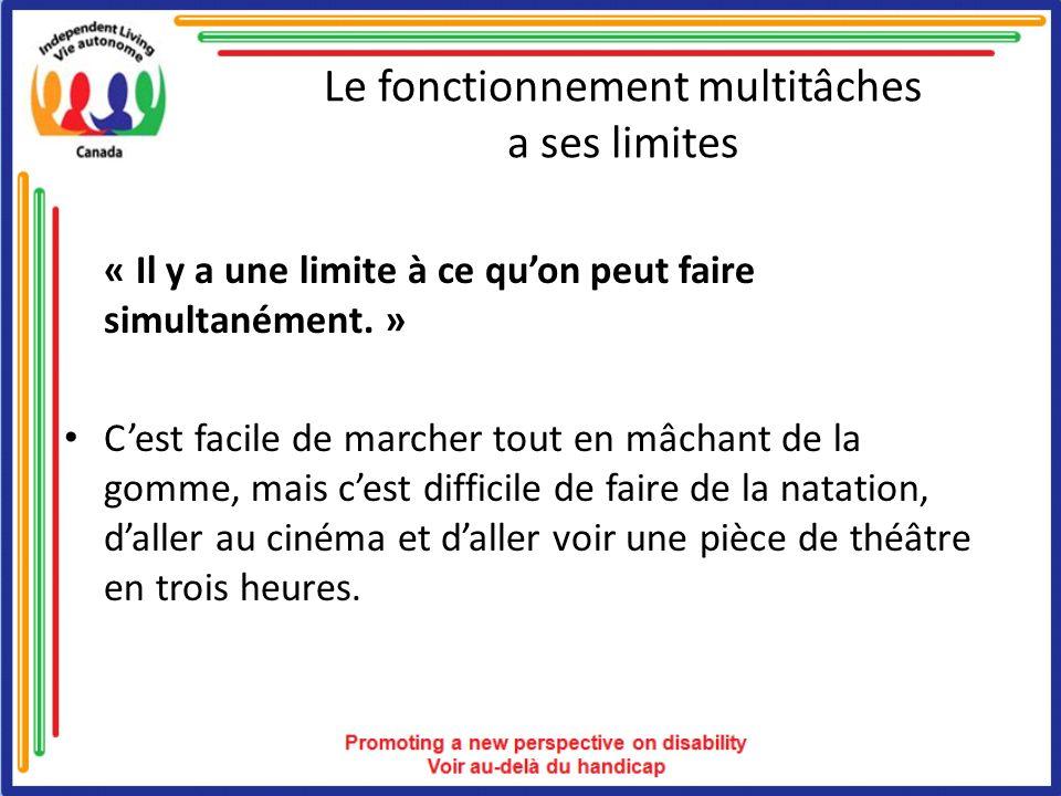 Le fonctionnement multitâches a ses limites « Il y a une limite à ce quon peut faire simultanément. » Cest facile de marcher tout en mâchant de la gom