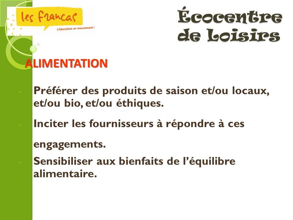 - Préférer des produits de saison et/ou locaux, et/ou bio, et/ou éthiques. - Inciter les fournisseurs à répondre à ces engagements. - Sensibiliser aux