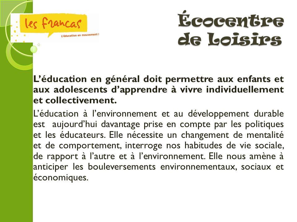 Léducation en général doit permettre aux enfants et aux adolescents dapprendre à vivre individuellement et collectivement. Léducation à lenvironnement