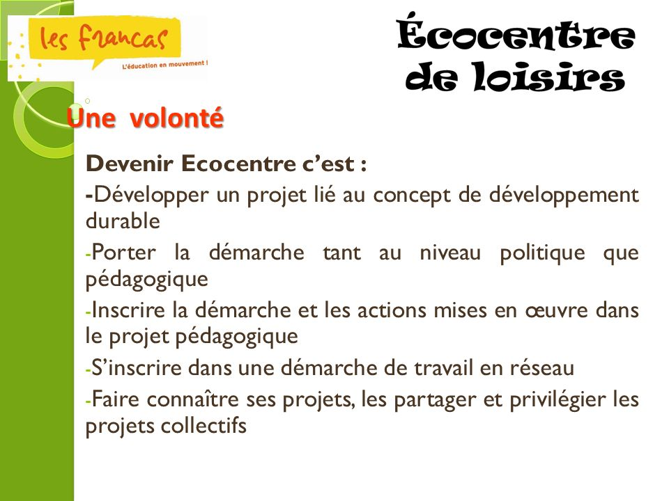 Devenir Ecocentre cest : -Développer un projet lié au concept de développement durable - Porter la démarche tant au niveau politique que pédagogique -