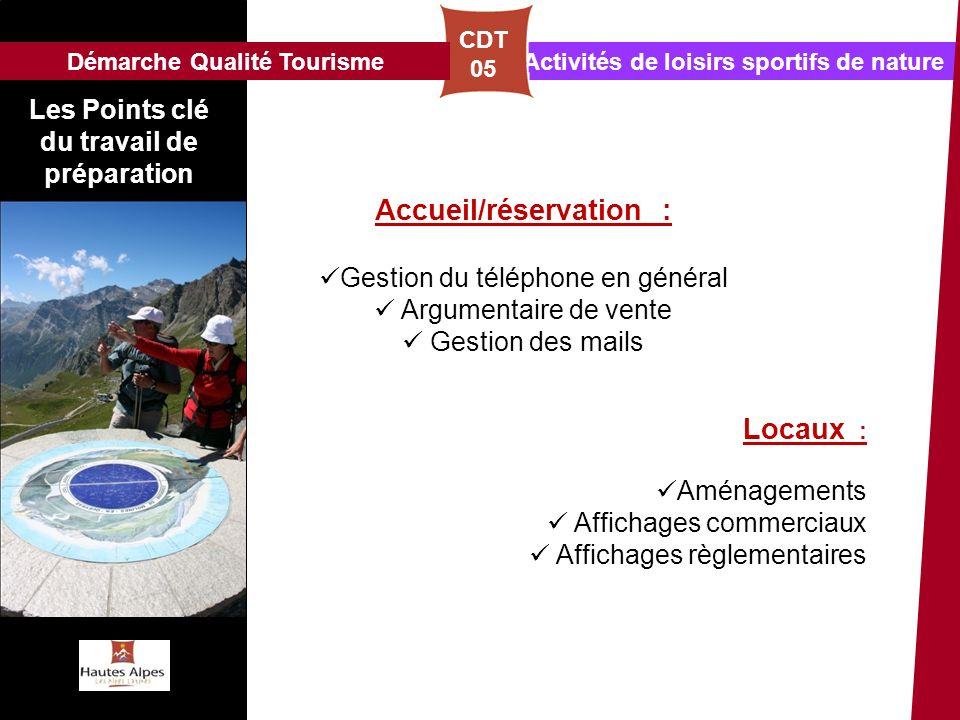 Activités de loisirs sportifs de nature CDT 05 Les Points clé du travail de préparation Démarche Qualité Tourisme Accueil/réservation : Gestion du tél